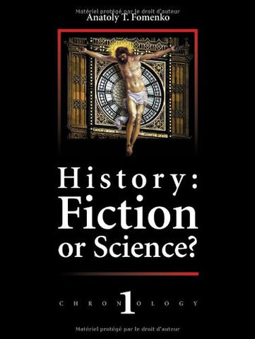 History: Fiction or Science? Dating methods as offered by mathematical statistics. Eclipses and zodiacs. Chronology Vol.I