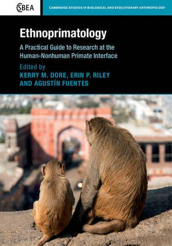 Ethnoprimatology: A Practical Guide to Research at the Human-Nonhuman Primate Interface (Cambridge Studies in Biological and Evolutionary Anthropo