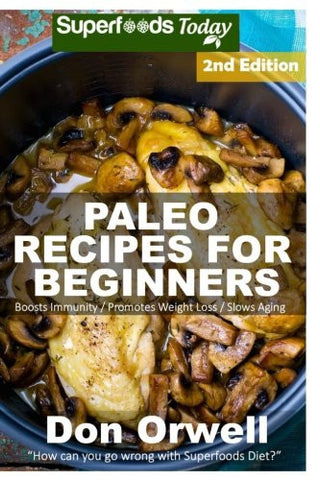 Paleo Recipes for Beginners: 190+ Recipes of Quick & Easy Cooking, Paleo Cookbook for Beginners,Gluten Free Cooking, Wheat Free, Paleo Cooking for