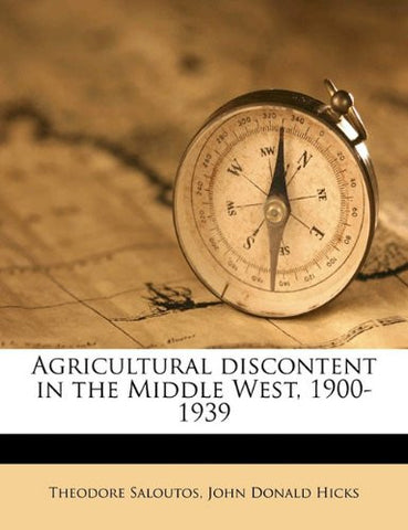 Agricultural Discontent in the Middle West, 1900-1939 (Classic Reprint)