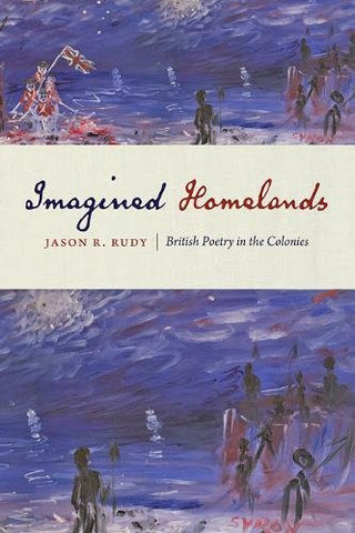 Imagined Homelands: British Poetry in the Colonies
