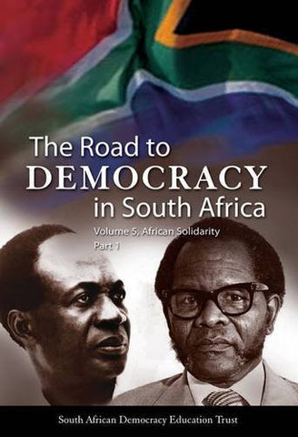 The Road to Democracy in South Africa: Volume 5, African Solidarity, Part 1 (The Road to Democracy Series)