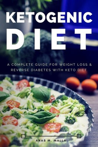 Ketogenic Diet: A Complete Guide for Weight Loss & Reverse Diabetes with Keto Diet (Paleo Diet, Reverse Diabetes, Cancer Cure, Ketogenic Recipes C