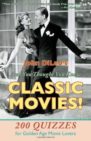 And You Thought You Knew Classic Movies: 200 Quizzes for Golden Age Movies Lovers
