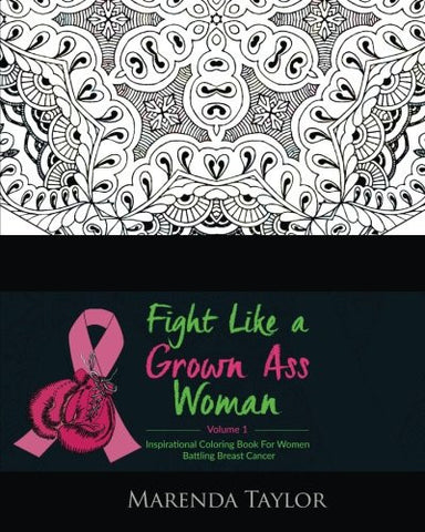 Fight Like a Grown Ass Woman Inspirational Coloring Book: For Women Battling Breast Cancer (Volume 1)