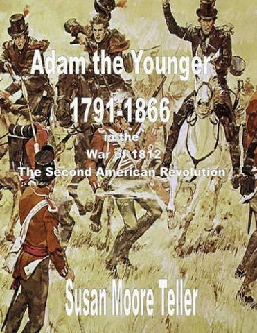 "ADAM The younger, 1791-1866  And the War of 1812,  The ""Second Revolutionary War""  The Peck Clan in America Volume II, Part One"
