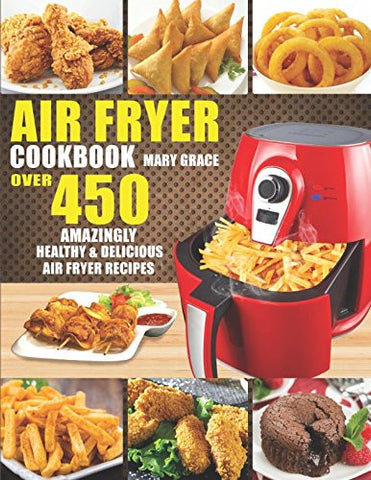 Air Fryer Cookbook: Over 450 Amazingly Healthy & Delicious Air Fryer Recipes (With Nutritional Information)
