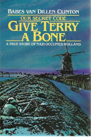 Give Terry a Bone: Our Secret Code, A True Story of Nazi Occupied Holland
