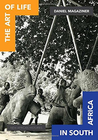 The Art of Life in South Africa (New African Histories)