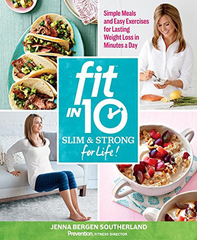 Fit in 10: Slim & Strong―for Life!: Simple Meals and Easy Exercises for Lasting Weight Loss in Minutes a Day