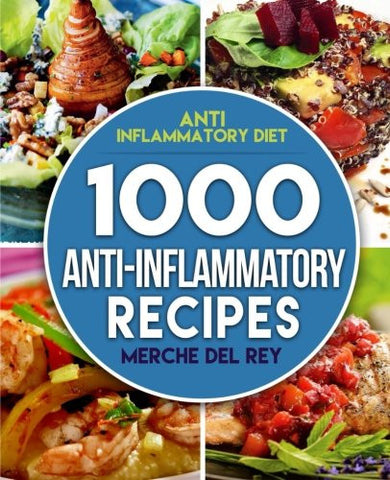 Anti Inflammatory Diet: 1000 Anti Inflammatory Recipes: Anti Inflammatory Cookbook,  Kitchen, Cooking, Healthy, Low Carb, Paleo, Meals, Diet Plan,