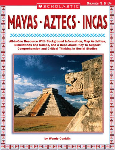 Mayas • Aztecs • Incas: All-in-One Resource With Background Information, Map Activities, Simulations and Games, and a Read-Aloud Play to Support C