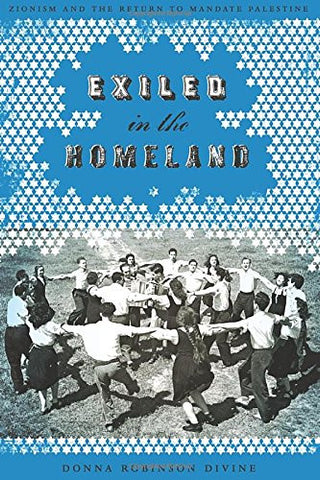 Exiled in the Homeland: Zionism and the Return to Mandate Palestine (Jewish History, Life, and Culture (Paperback))