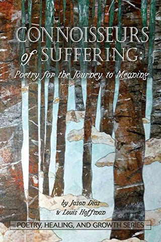 Connoisseurs of Suffering: Poetry for the Journey to Meaning (Poetry, Healing, and Growth)