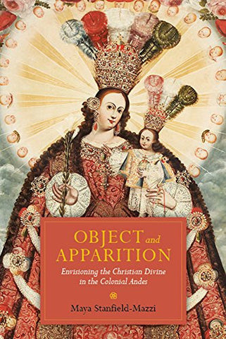 Object and Apparition: Envisioning the Christian Divine in the Colonial Andes