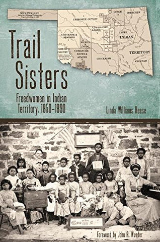 Trail Sisters: Freedwomen in Indian Territory, 18501890 (Plains Histories)