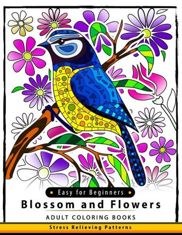 Blossom and Flowers Adult coloring Book Easy for Beginner: Flower and Floral for Kids ,Teen ,Adults and Seniors