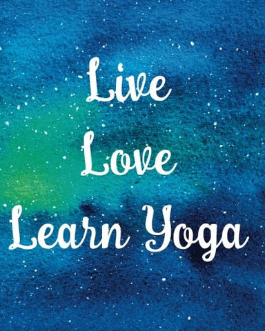 "Live Love Learn Yoga: Quote Blank Lined Journal, College Ruled Composition Notebook, 8""x10"" College Lined, 160 Pages Diary Motivational Quote on ."