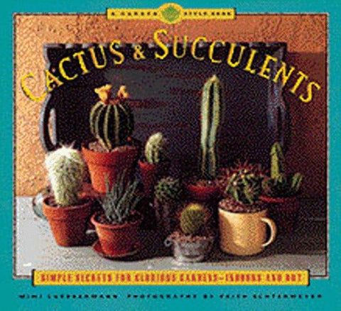 Cactus and Succulents: Simple Secrets for Glorious Gardens - Indoors and Out (Garden Style)