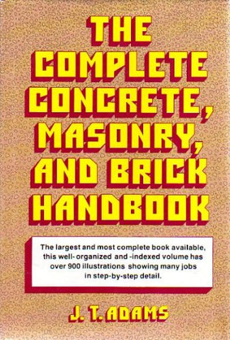 The Complete Concrete, Masonry, and Brick Handbook