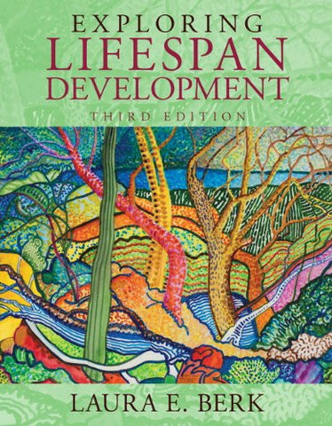 Exploring Lifespan Development: (3rd Edition) (Berk, Lifespan Development Series)