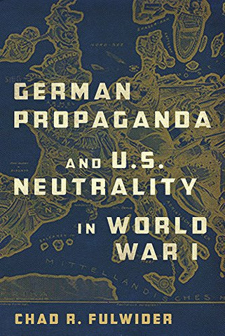 German Propaganda and U.S. Neutrality in World War I