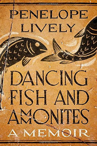Dancing Fish and Ammonites: A Memoir