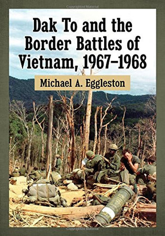 Dak To and the Border Battles of Vietnam, 1967-1968
