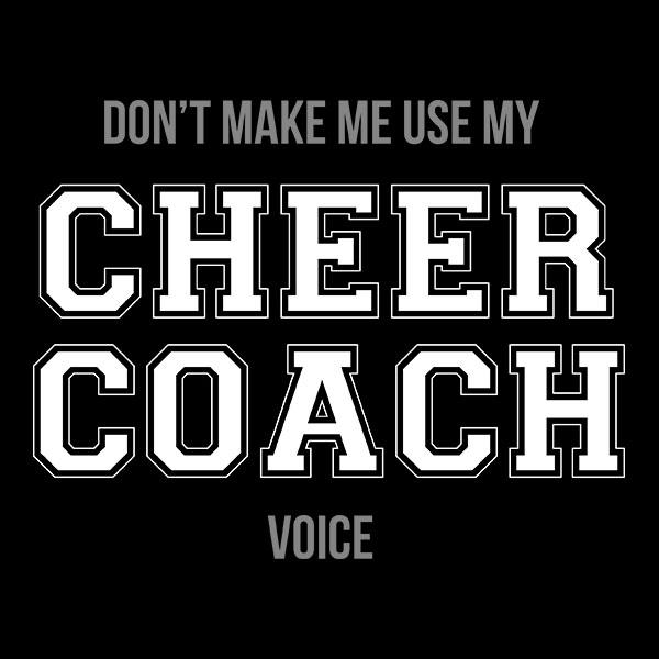"Don't Make Me Use My ""Cheer Coach Voice"" T-Shirt"