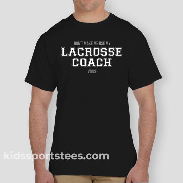 "Don't Make Me Use My ""Lacrosse Coach Voice"" T-Shirt"