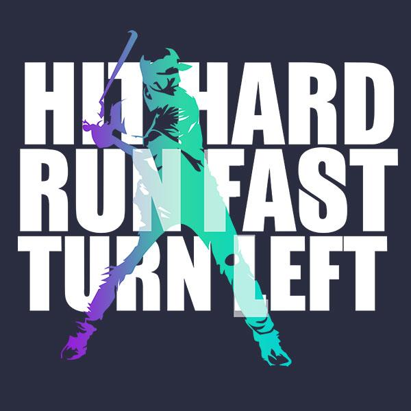 Hit Hard. Run Fast. Turn Left. Baseball T-Shirt