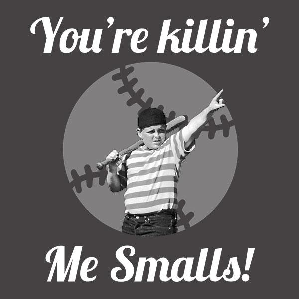 You're Killin' Me Smalls! Baseball T-Shirt
