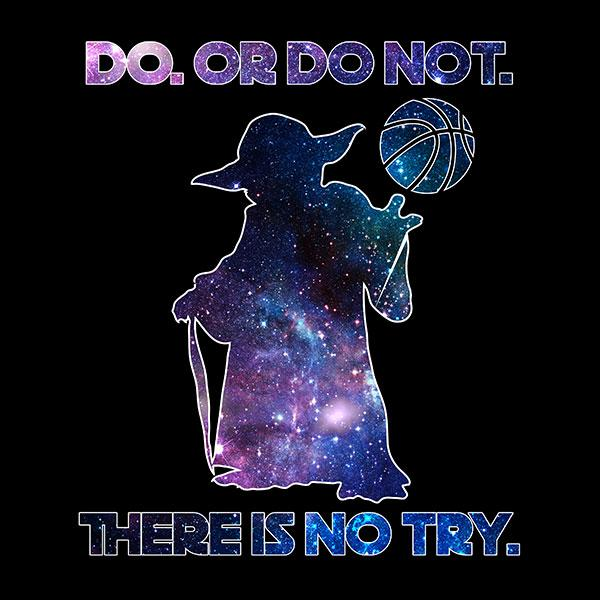 Do or Do Not - There is no Try Basketball T-Shirt