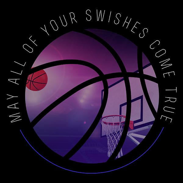 May All of Your Swishes Come True Basketball T-Shirt