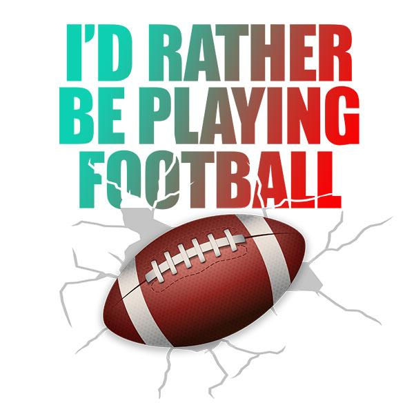 I'd Rather Be Playing Football T-Shirt