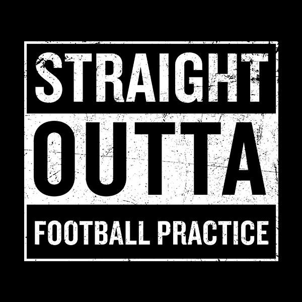 Straight Outta Football Practice T-Shirt