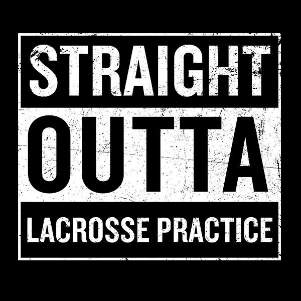 Straight Outta Lacrosse Practice T-Shirt