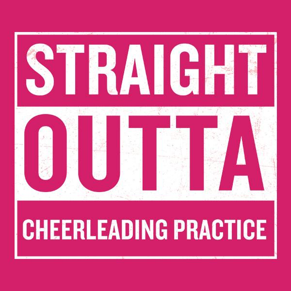 Straight Outta Cheerleading Practice T-Shirt