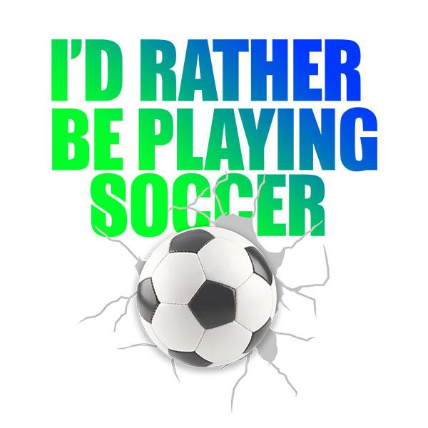I'd Rather Be Playing Soccer T-Shirt