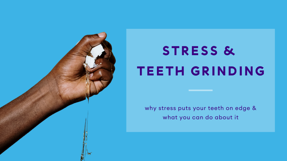 Stress and Teeth Grinding: Why They're Related and What To Do About It