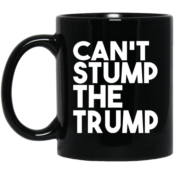 CAN'T STUMP THE TRUMP:11 oz. Black Mug