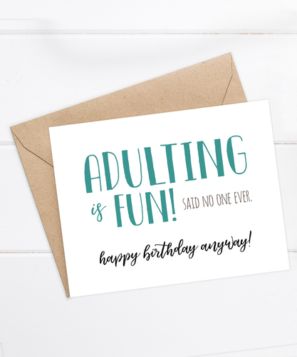 Adulting is fun! Said no one ever. happy birthday anyway!