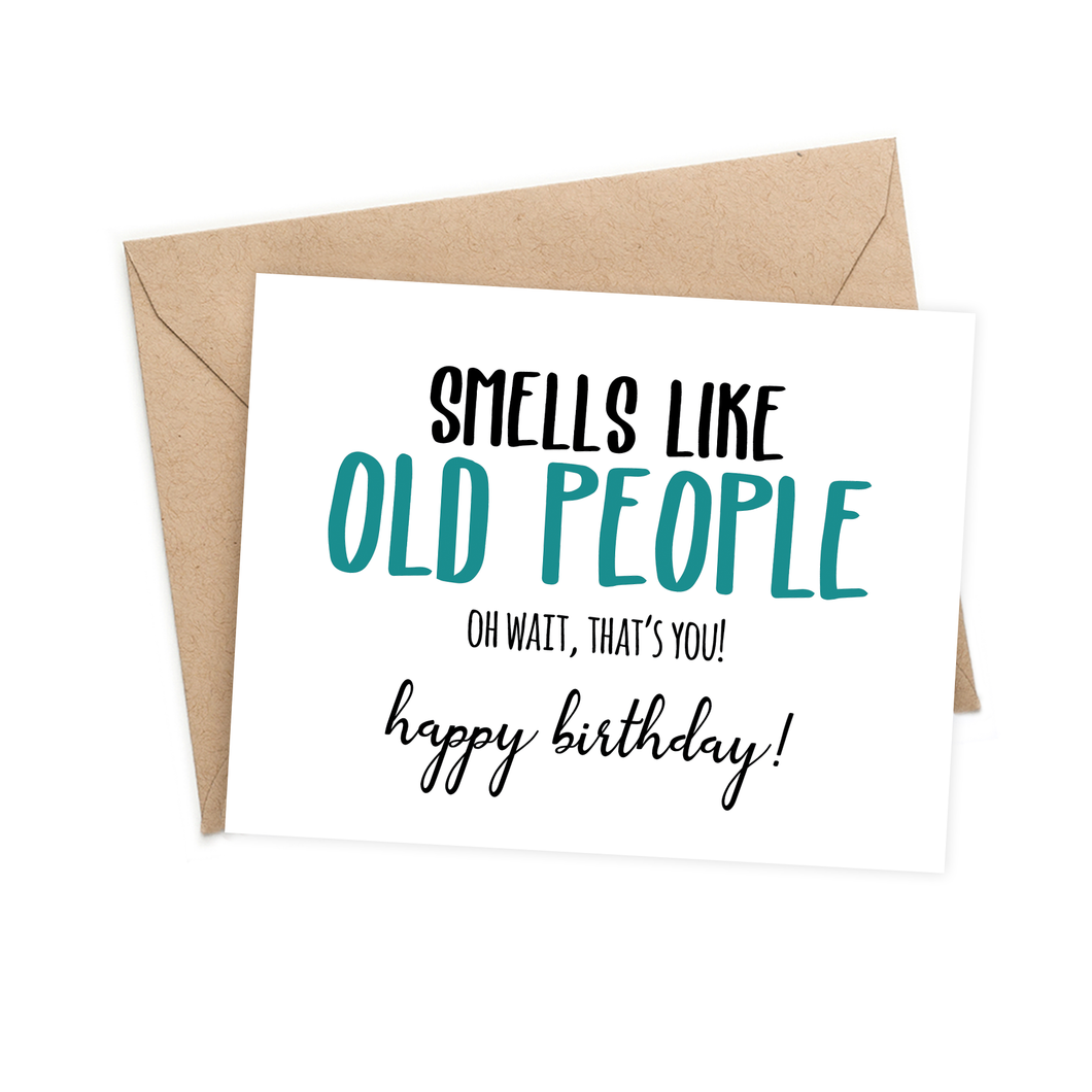 Smells like old people. Oh wait that's you! Happy Birthday