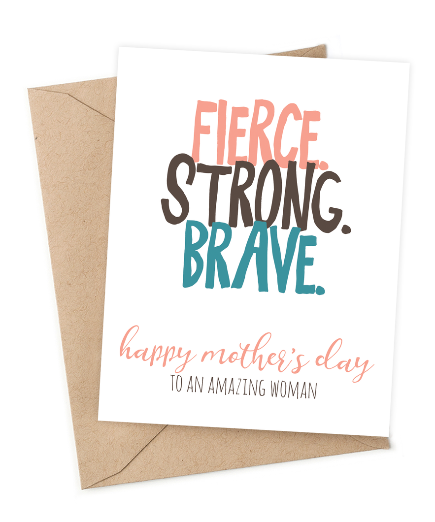 Fierce. Strong. Brave. Happy Mother's Day to an Amazing woman