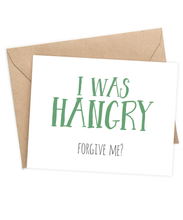 I was Hangry. Forgive me?