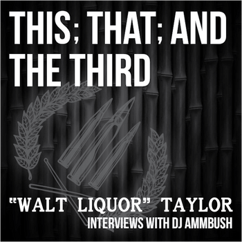 "This; That; and The Third: Walter ""Walt Liquor"" Taylor Interview"