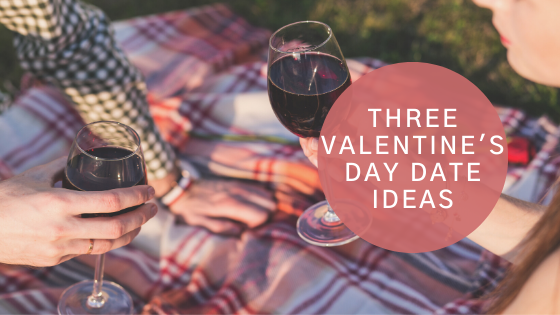 Three Valentine's Day Date Ideas