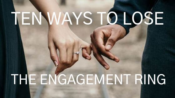 Ten ways to lose the engagement ring