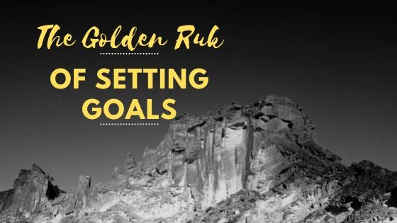 The Golden Rule Of Goal Setting
