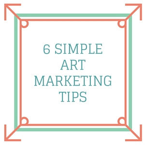 6 Simple Art Marketing Tips